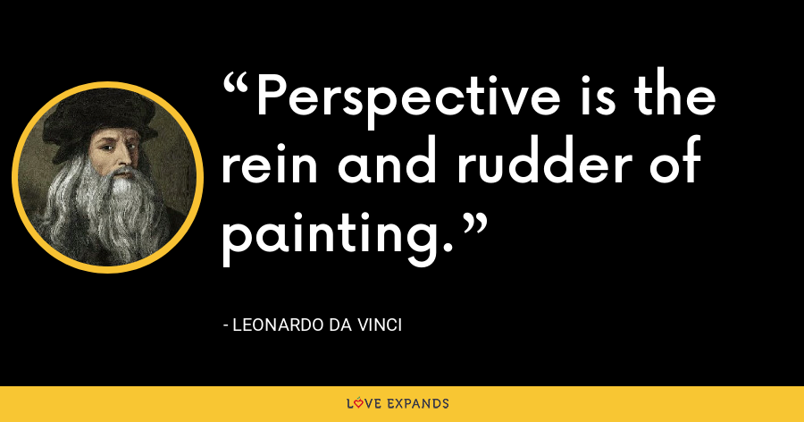 Perspective is the rein and rudder of painting. - Leonardo da Vinci