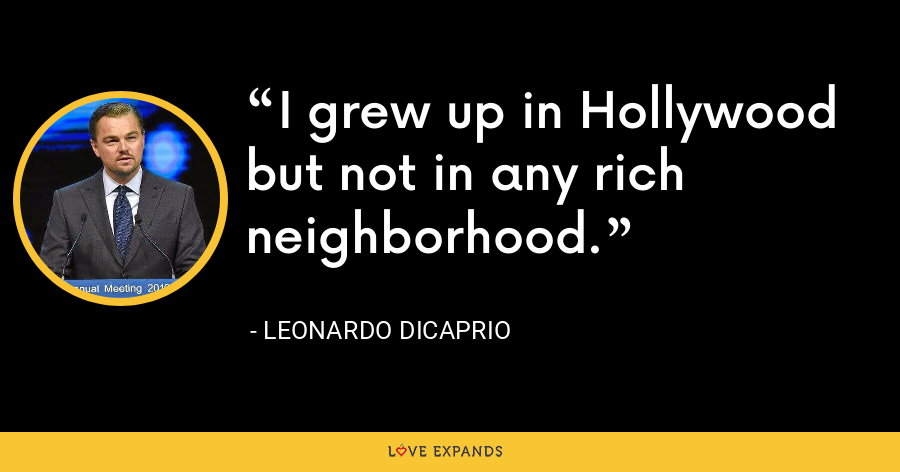 I grew up in Hollywood but not in any rich neighborhood. - Leonardo DiCaprio