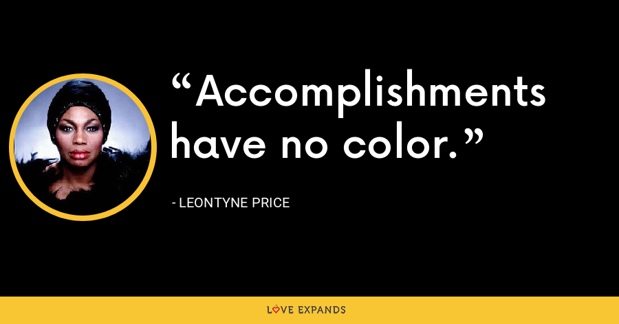 Accomplishments have no color. - Leontyne Price