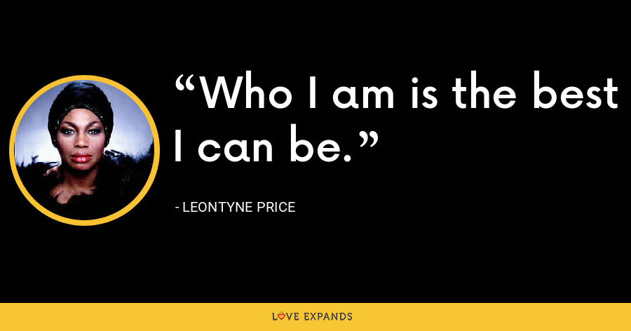 Who I am is the best I can be. - Leontyne Price