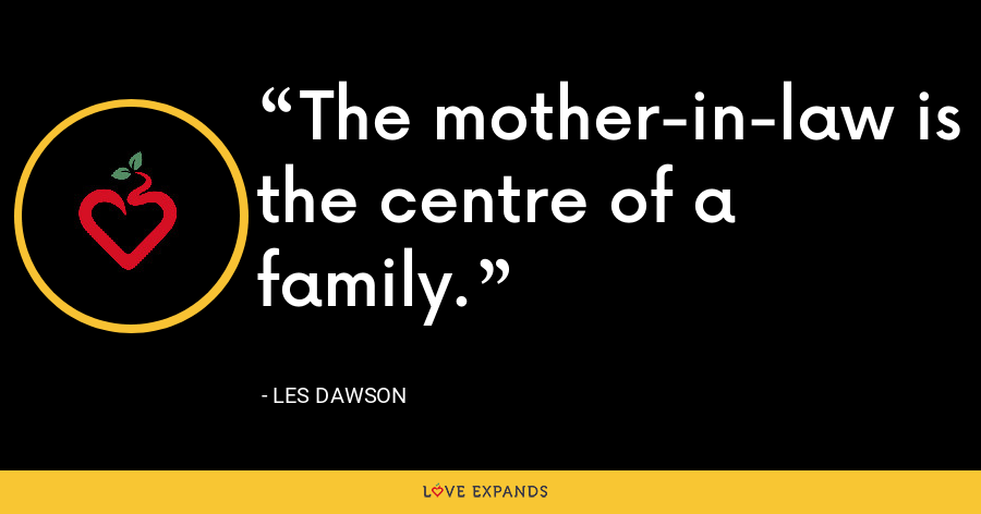 The mother-in-law is the centre of a family. - Les Dawson