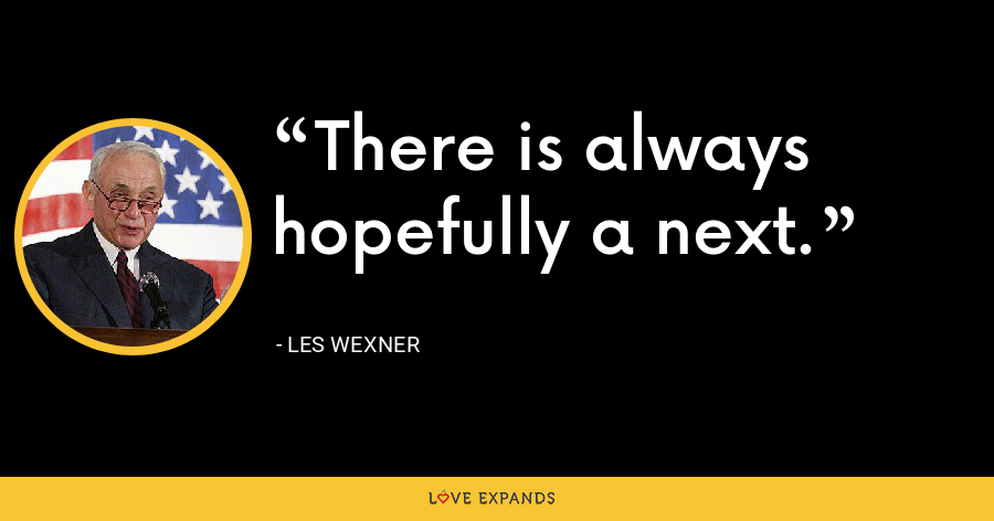There is always hopefully a next. - Les Wexner