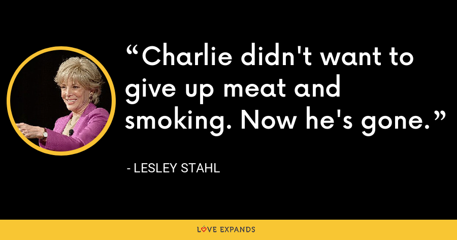 Charlie didn't want to give up meat and smoking. Now he's gone. - Lesley Stahl