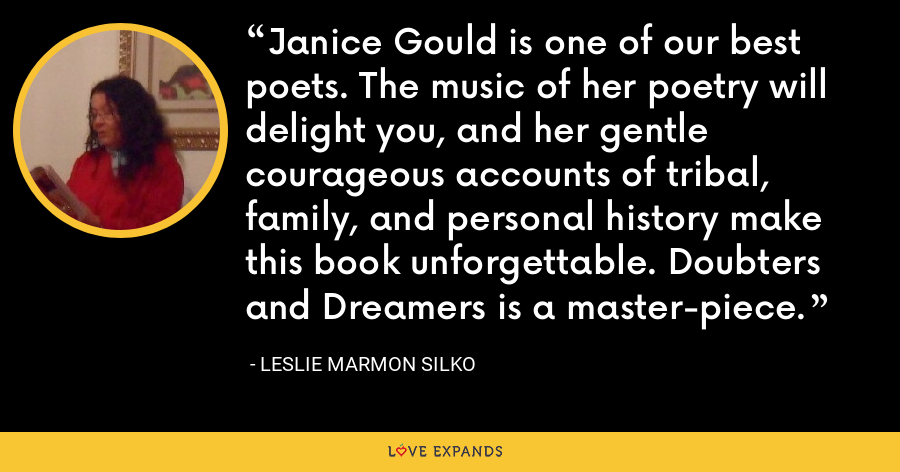 Janice Gould is one of our best poets. The music of her poetry will delight you, and her gentle courageous accounts of tribal, family, and personal history make this book unforgettable. Doubters and Dreamers is a master-piece. - Leslie Marmon Silko