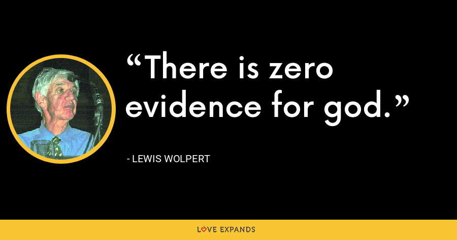 There is zero evidence for god. - Lewis Wolpert