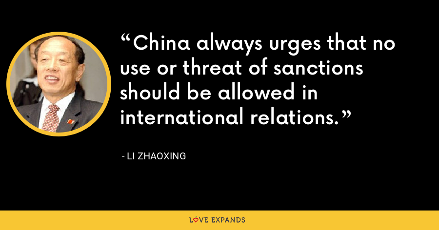 China always urges that no use or threat of sanctions should be allowed in international relations. - Li Zhaoxing