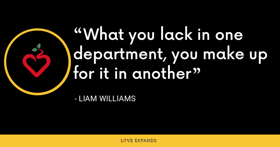 What you lack in one department, you make up for it in another - Liam Williams