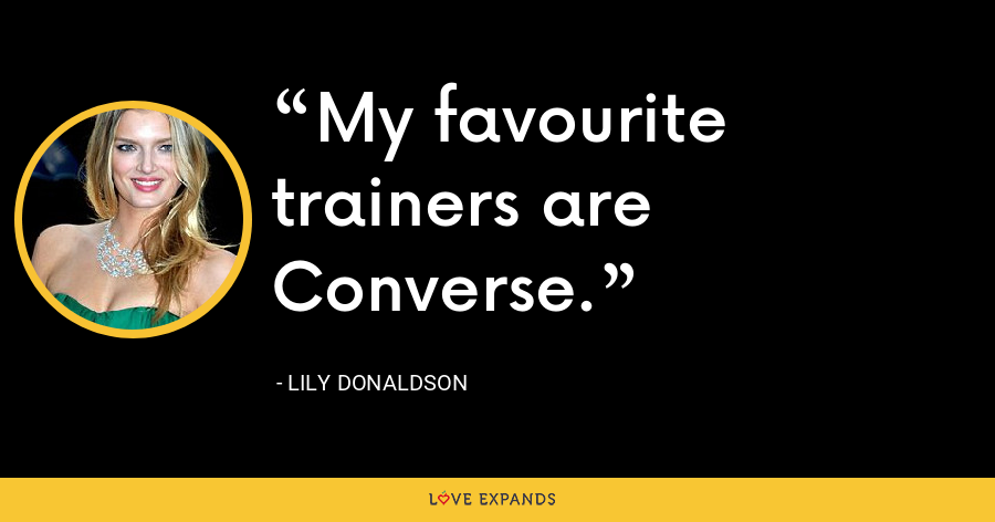 My favourite trainers are Converse. - Lily Donaldson