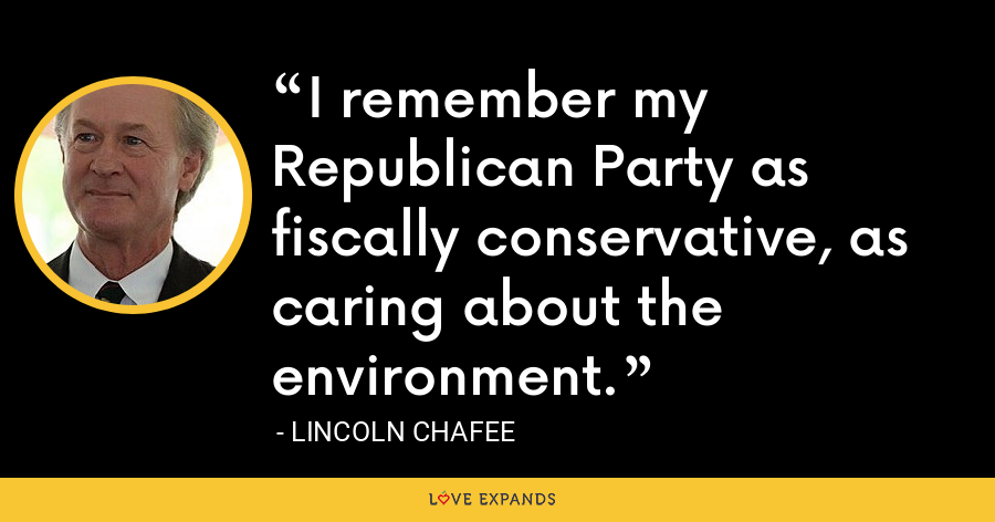 I remember my Republican Party as fiscally conservative, as caring about the environment. - Lincoln Chafee