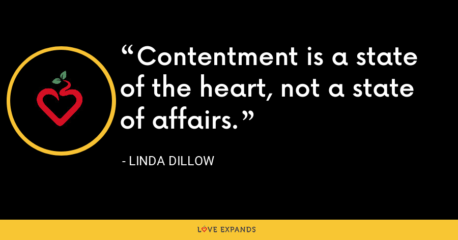 Contentment is a state of the heart, not a state of affairs. - Linda Dillow