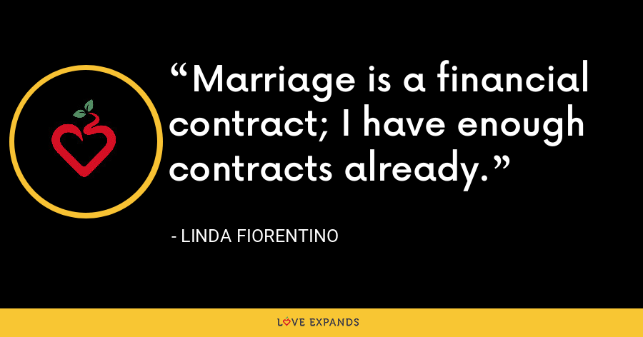 Marriage is a financial contract; I have enough contracts already. - Linda Fiorentino