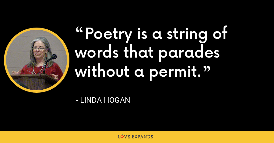 Poetry is a string of words that parades without a permit. - Linda Hogan