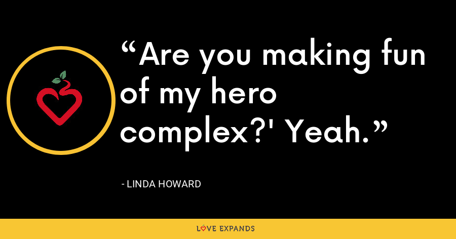 Are you making fun of my hero complex?' Yeah. - Linda Howard