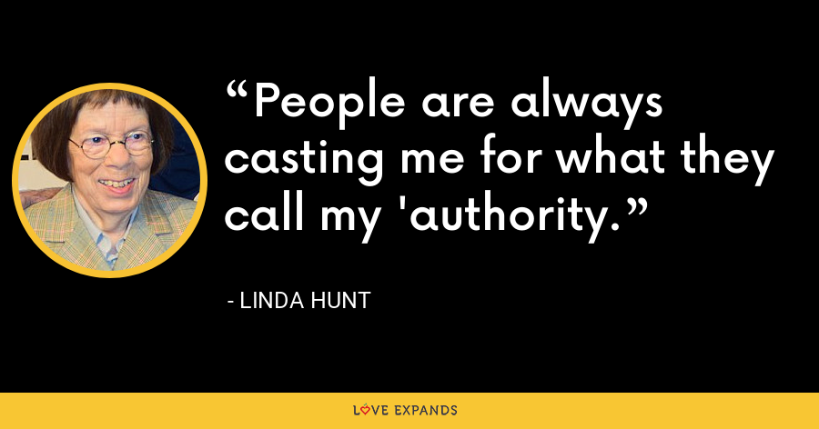 People are always casting me for what they call my 'authority. - Linda Hunt