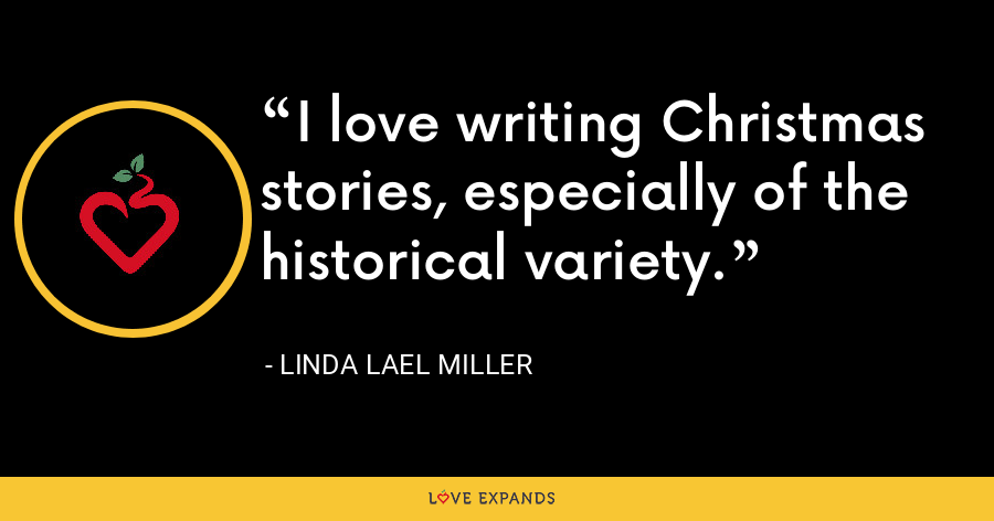 I love writing Christmas stories, especially of the historical variety. - Linda Lael Miller