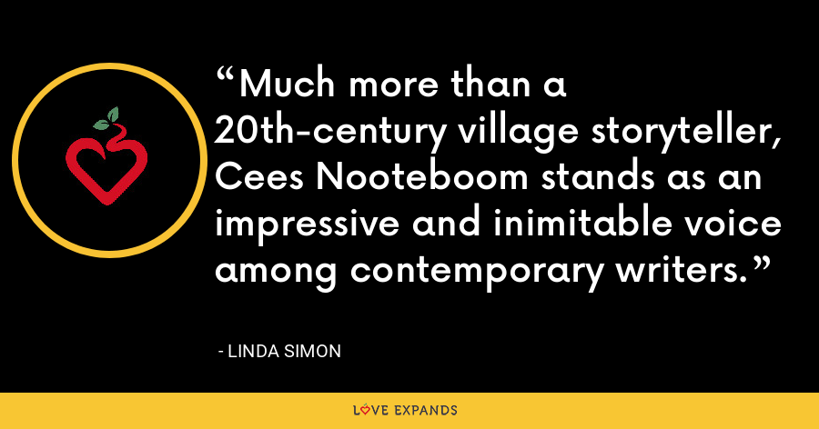 Much more than a 20th-century village storyteller, Cees Nooteboom stands as an impressive and inimitable voice among contemporary writers. - Linda Simon