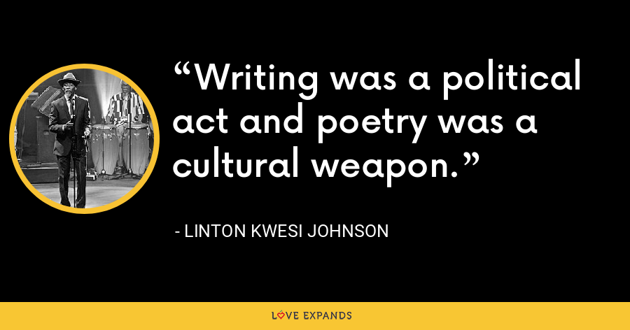 Writing was a political act and poetry was a cultural weapon. - Linton Kwesi Johnson