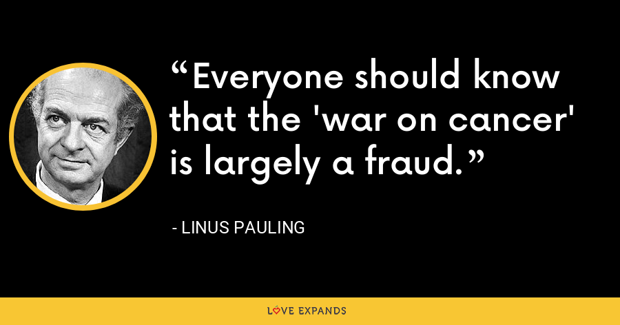 Everyone should know that the 'war on cancer' is largely a fraud. - Linus Pauling