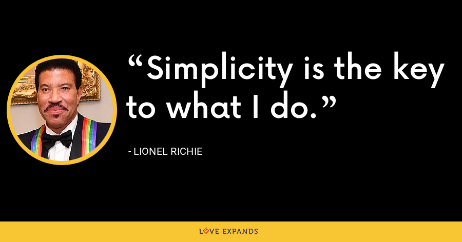 Simplicity is the key to what I do. - Lionel Richie