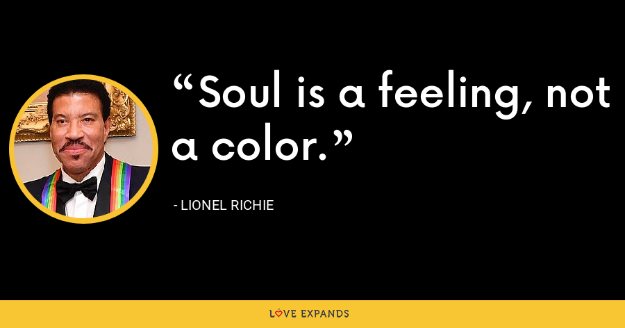Soul is a feeling, not a color. - Lionel Richie