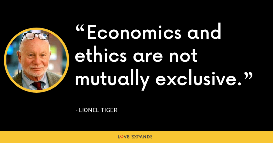 Economics and ethics are not mutually exclusive. - Lionel Tiger