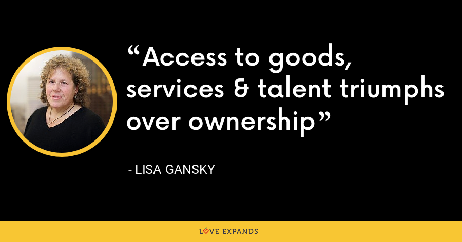 Access to goods, services & talent triumphs over ownership - Lisa Gansky