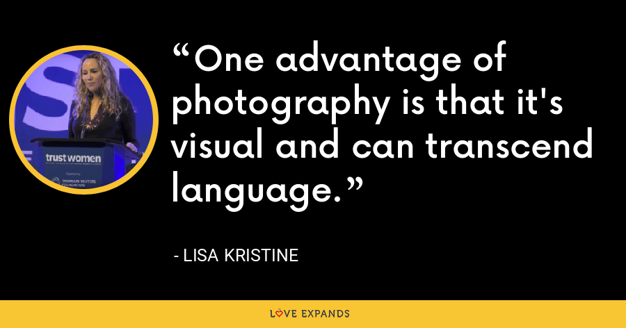One advantage of photography is that it's visual and can transcend language. - Lisa Kristine