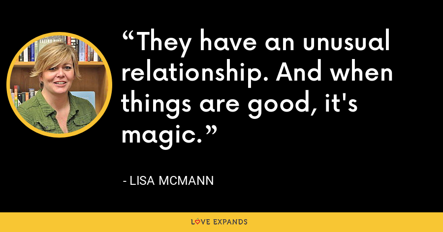 They have an unusual relationship. And when things are good, it's magic. - Lisa McMann