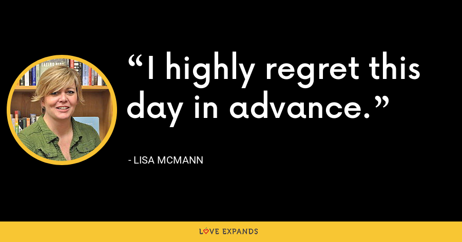 I highly regret this day in advance. - Lisa McMann