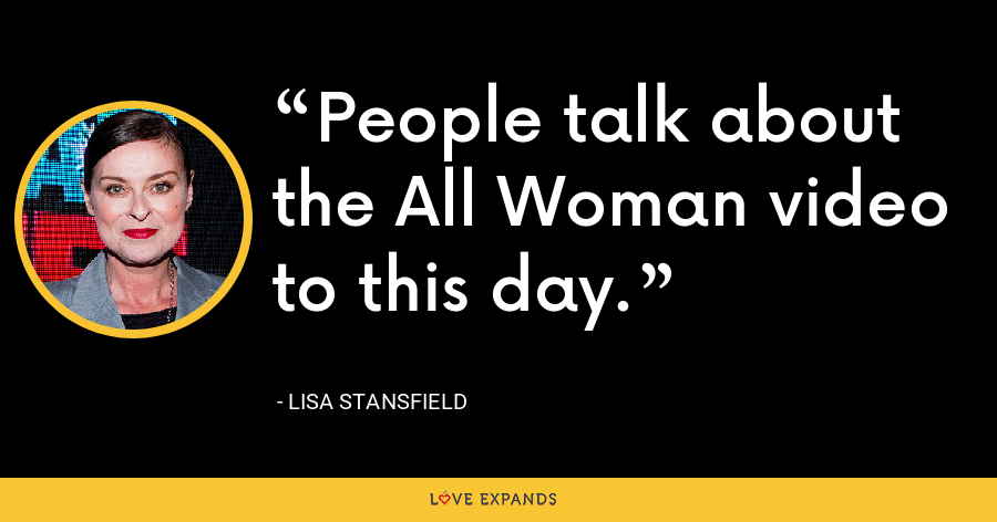 People talk about the All Woman video to this day. - Lisa Stansfield