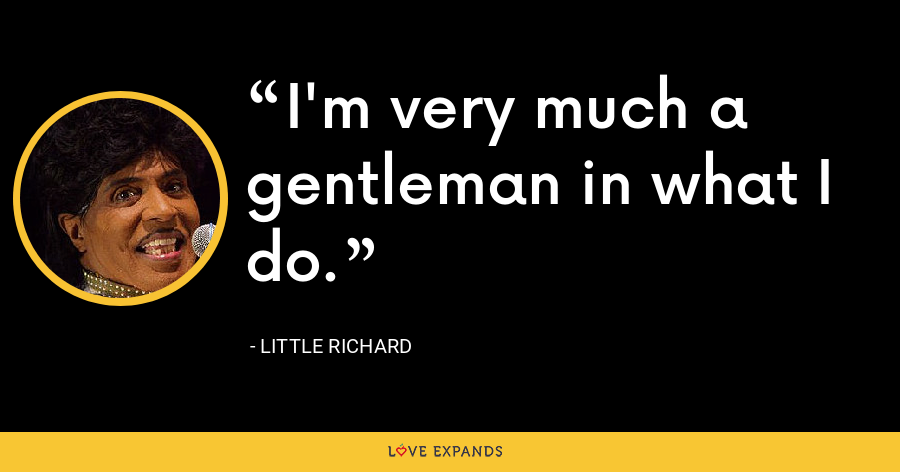 I'm very much a gentleman in what I do. - Little Richard