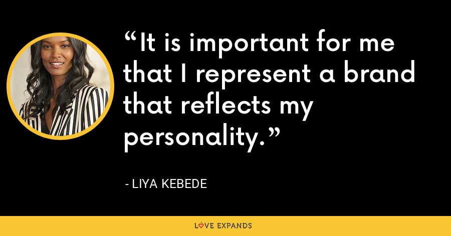 It is important for me that I represent a brand that reflects my personality. - Liya Kebede