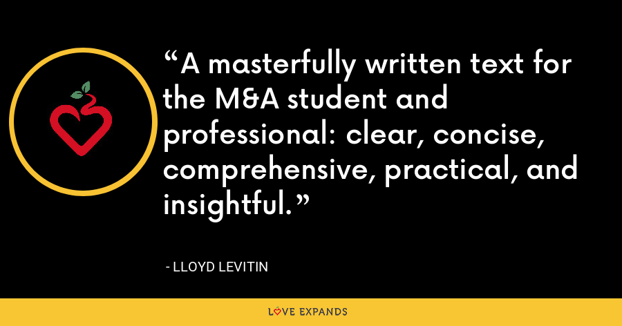 A masterfully written text for the M&A student and professional: clear, concise, comprehensive, practical, and insightful. - Lloyd Levitin