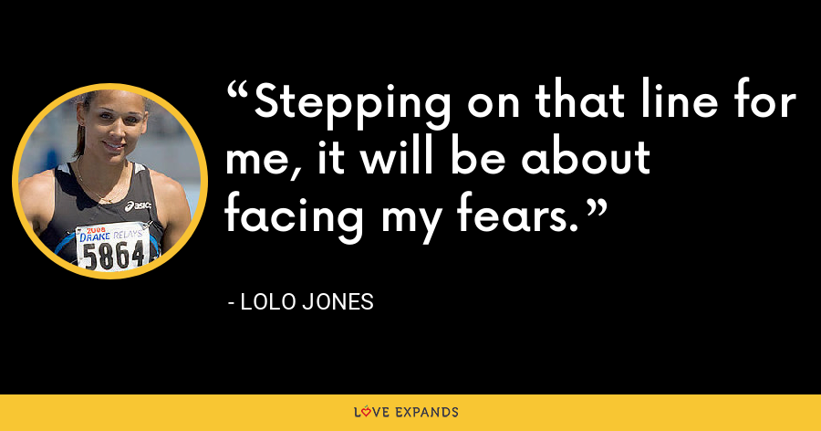 Stepping on that line for me, it will be about facing my fears. - Lolo Jones