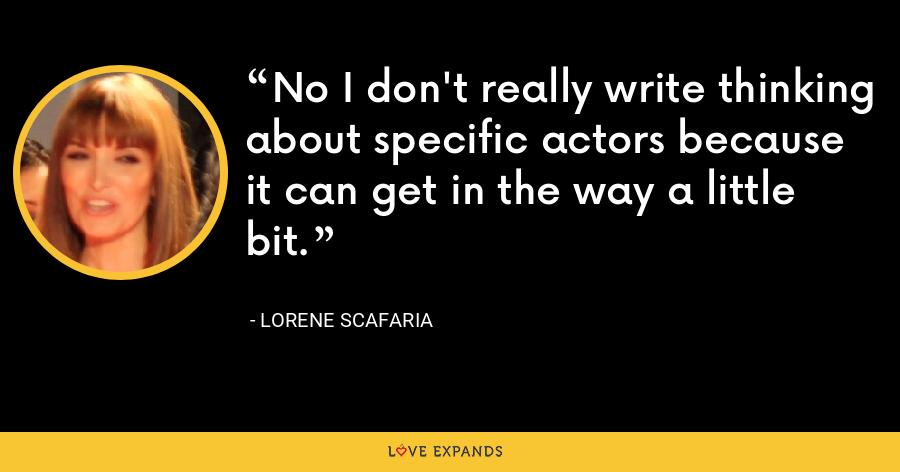 No I don't really write thinking about specific actors because it can get in the way a little bit. - Lorene Scafaria