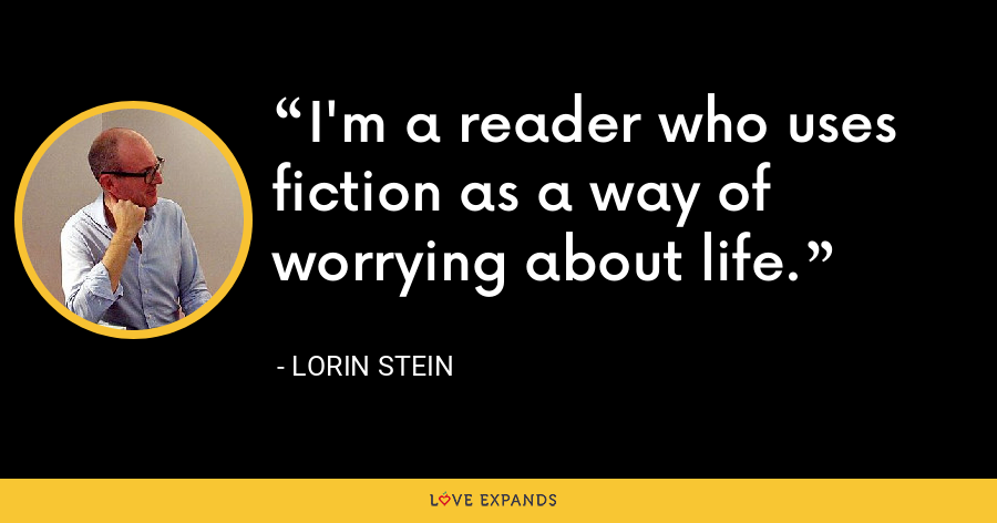 I'm a reader who uses fiction as a way of worrying about life. - Lorin Stein
