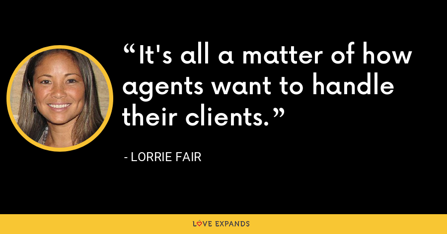 It's all a matter of how agents want to handle their clients. - Lorrie Fair