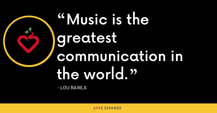 Music is the greatest communication in the world. - Lou Rawls