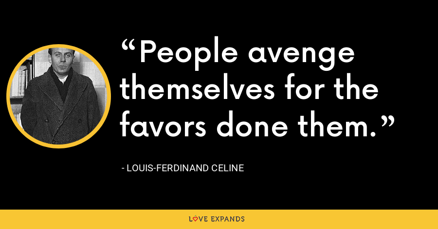 People avenge themselves for the favors done them. - Louis-Ferdinand Celine