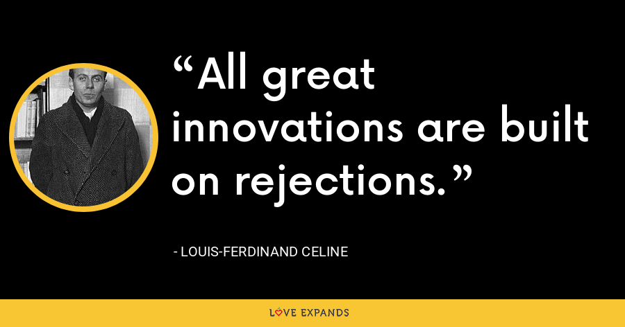 All great innovations are built on rejections. - Louis-Ferdinand Celine