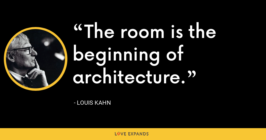 The room is the beginning of architecture. - Louis Kahn