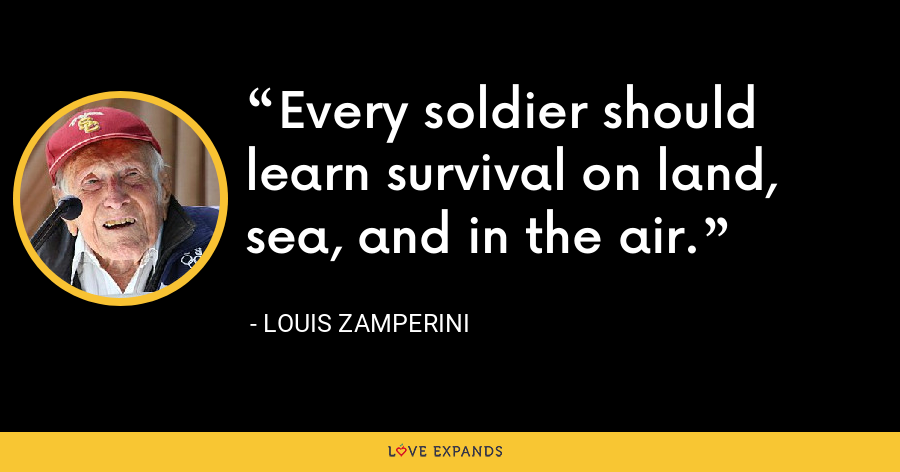 Every soldier should learn survival on land, sea, and in the air. - Louis Zamperini