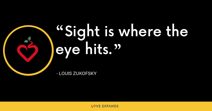 Sight is where the eye hits. - Louis Zukofsky
