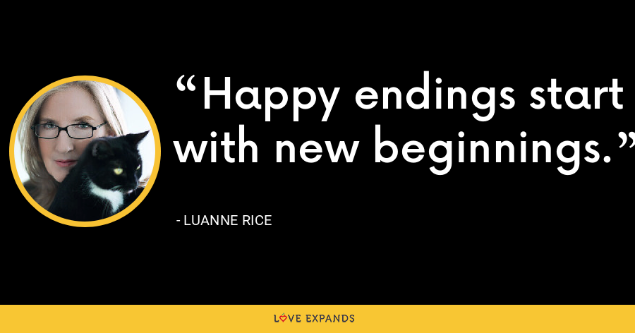 happy endings start with new beginnings. - Luanne Rice