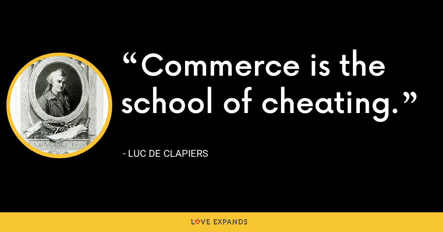 Commerce is the school of cheating. - Luc de Clapiers