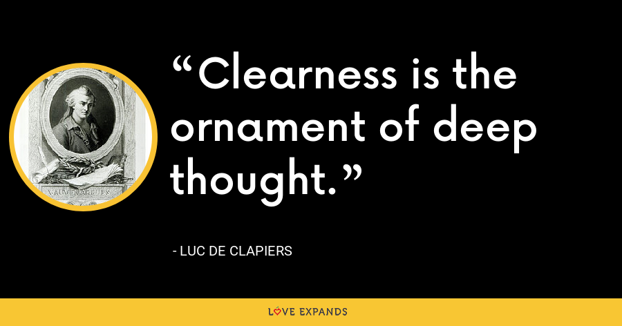 Clearness is the ornament of deep thought. - Luc de Clapiers