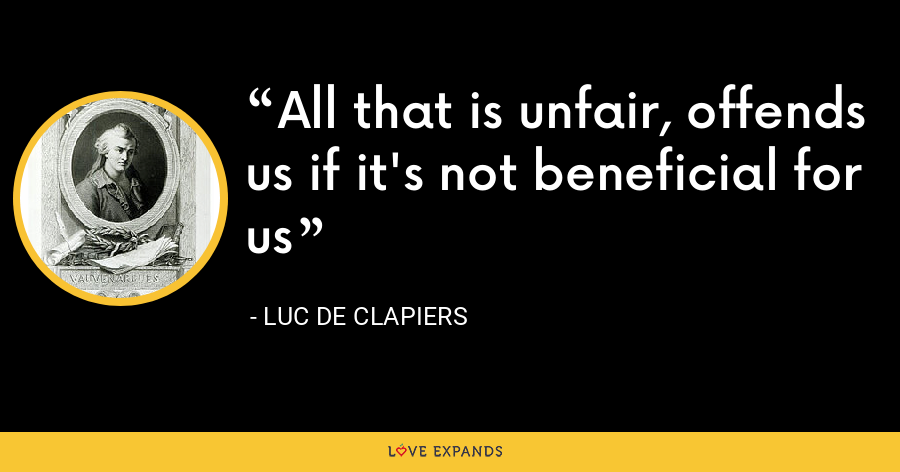 All that is unfair, offends us if it's not beneficial for us - Luc de Clapiers