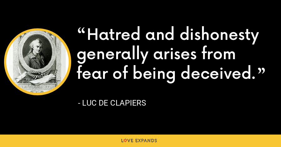 Hatred and dishonesty generally arises from fear of being deceived. - Luc de Clapiers
