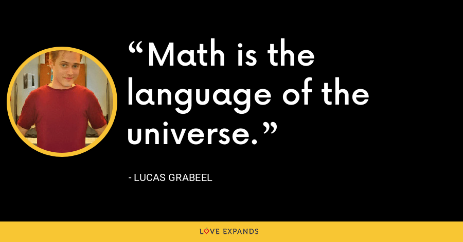 Math is the language of the universe. - Lucas Grabeel