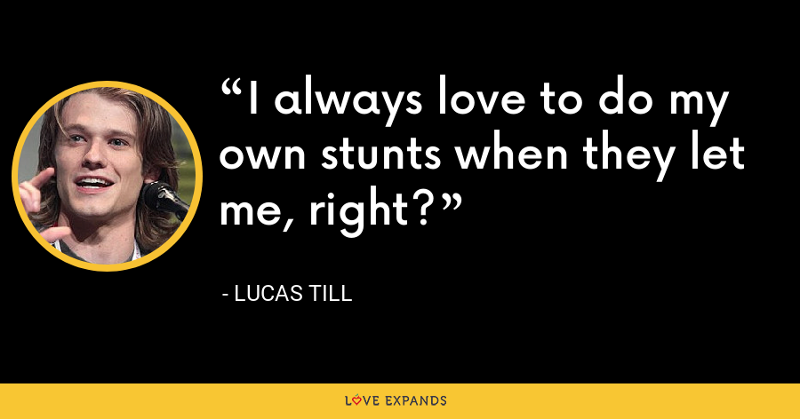 I always love to do my own stunts when they let me, right? - Lucas Till